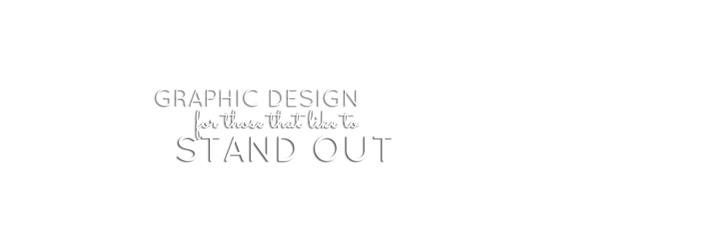 Graphic Design for those that like to stand out.